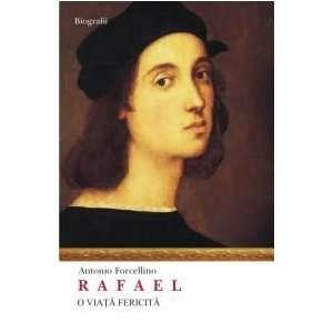 Rafael. O viata fericita (9789735719500): Antonio