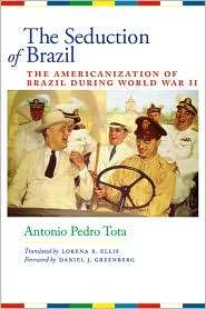 The Seduction of Brazil: The Americanization of Brazil during World