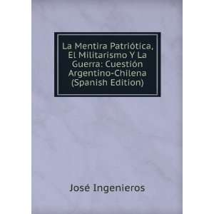 Argentino Chilena (Spanish Edition): José Ingenieros: Books