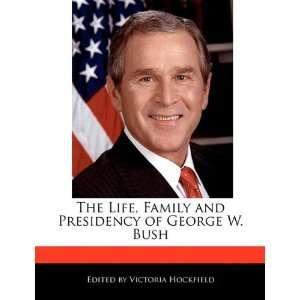 The Life, Family and Presidency of George W. Bush