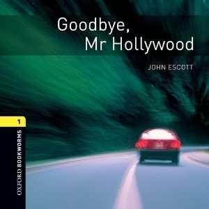Goodbye Mr Hollywood: 400 Headwords (Oxford Bookworms ELT
