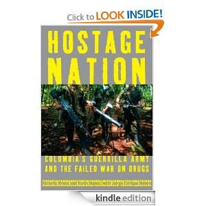 Hostage Nation Colombias Guerrilla Army and the Failed War on Drugs