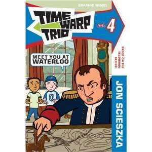 Time Warp Trio: Meet You at Waterloo (9780061116469): Jon