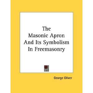 The Masonic Apron And Its Symbolism In Freemasonry