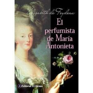 El perfumista de Maria Antonieta/ The Perfumer of Maria Antonieta