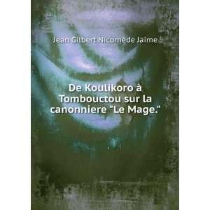 sur la canonniere Le Mage. Jean Gilbert Nicomède Jaime: Books