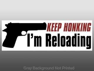 Keep Honking Im Reloading Bumper Sticker  pro gun guns