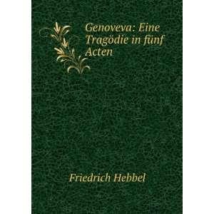 Genoveva Eine Tragödie in fünf Acten Friedrich Hebbel Books