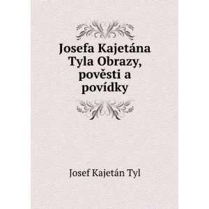 Josefa Kajetána Tyla Obrazy, povÄ?sti a povídky Josef Kajetà