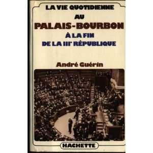 La vie quotidienne au Palais Bourbon a la fin de la Troisieme