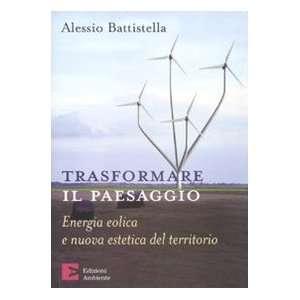 Trasformare il paesaggio. Energia eolica e nuova estetica