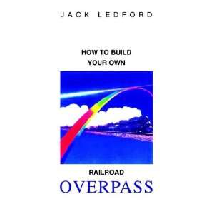 Build Your Own Railroad Overpass (9781413474343) Jack Ledford Books