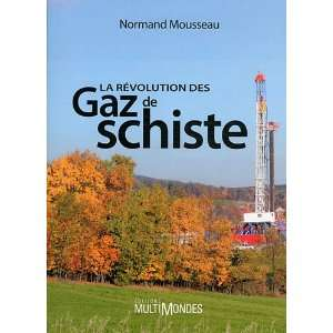 des gaz de schiste (9782895441731): Normand Mousseau: Books
