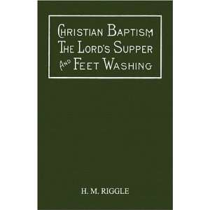 Lords Supper, And Feet Washing (9781604163698): H. M. Riggle: Books