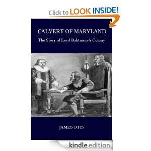 Calvert of Maryland The Story of Lord Balitmores Colony James Otis