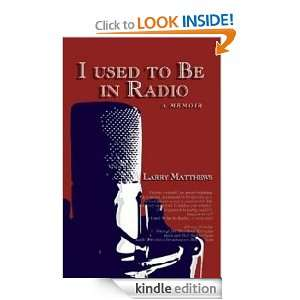 Used To Be In Radio: Larry Matthews:  Kindle Store