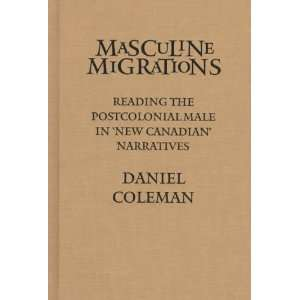 Masculine Migrations: Reading the Postcolonial Male in New