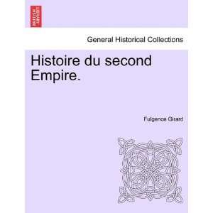 : Histoire du second Empire. (9781241452117): Fulgence Girard: Books