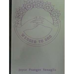 Wedded to God: Joyce Pranger Venaglia: Books