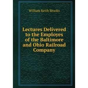 the Baltimore and Ohio Railroad Company William Keith Brooks Books