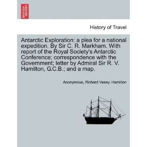 Exploration a plea for a national expedition. By Sir C. R. Markham
