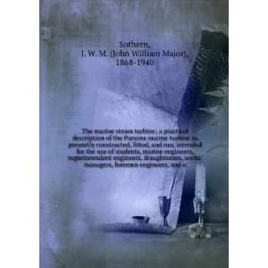 The marine steam turbine; a practical description of the Parsons