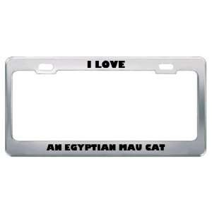 Love An Egyptian Mau Cat Animals Pets Metal License Plate Frame Tag