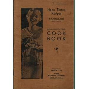 Weld County, Colorado Cook Book Home Tested Recipes