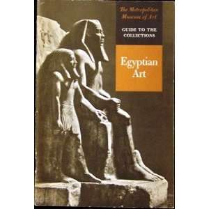 THE METROPOLITAN MUSEUM OF ART, GUIDE TO THE COLLECTIONS, EGYPTIAN ART