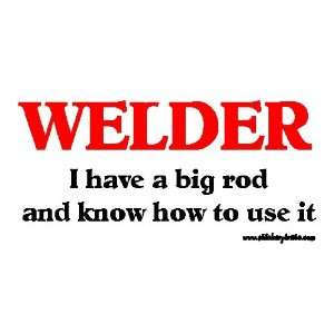Welder I have A Big Rod And Know How To Use It Bumper Sticker / Decal