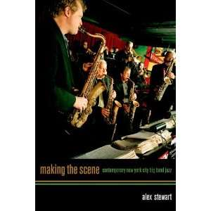 Making the Scene Contemporary New York City Big Band Jazz Alex