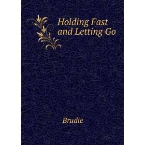 Holding Fast and Letting Go: Brudie: Books