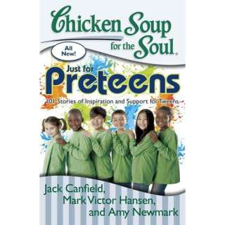 Chicken Soup for the Soul Just for Preteens 101 Stories