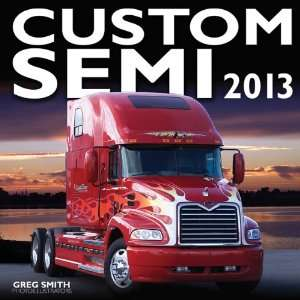 Custom Semi 2013 (9780760342817): Greg Smith: Books