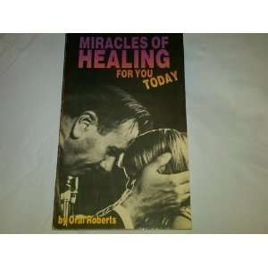 Miracles of Healing for You Today Oral Roberts Books