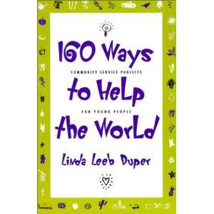 160 Ways to Help the World Community Service Projects for
