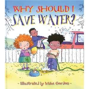 Why Should I Save Water? (9780764131578): Jen Green, Mike