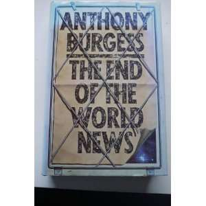 The End of the World News (9780091505400) Anthony Burgess