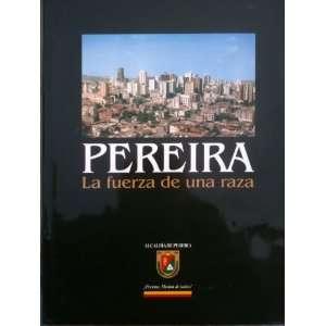 La Fuerza De Una Raza (9789583331916): Alcaldía de Pereira, J M Calle