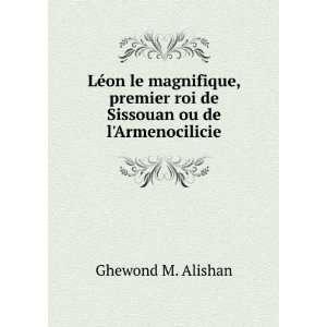 Léon le magnifique, premier roi de Sissouan ou de l