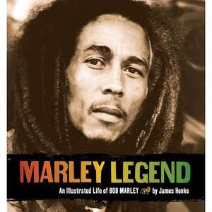 Marley Legend An Illustrated Life of Bob Marley [With CD