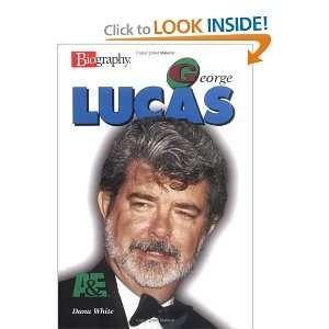 George Lucas (A & E Biography) (9780822549758): Dana White