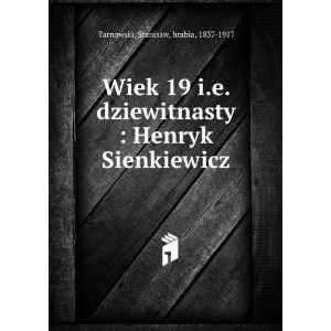 **REPRINT** Wiek 19 [i.e. dziewitnasty] : Henryk Sienkiewicz