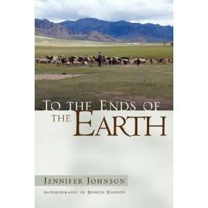 To the Ends of the Earth (9781591604143): Jennifer Johnson: Books